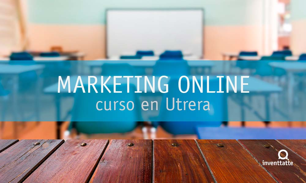 Nuevas Fórmulas de Marketing Online en Utrera